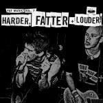 Harder-Fatter-Louder.jpg