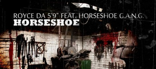 Royce Da 5′9- Horseshoe (ft. Horse Shoe G.A.N.G)
