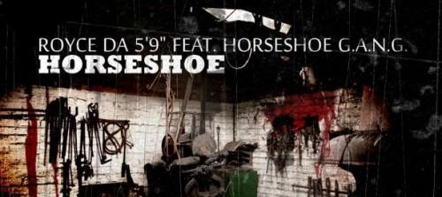 Royce Da 5′9- Horseshoe (ft. Horse Shoe G.A.N.G)