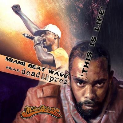 Miami Beat Wave- This Is Life (ft. Dead Prez)