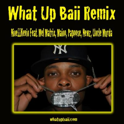 Nine11Kevin Ft. Mel Matrix, Maino, Papoose, Newz  Uncle Murda- What Up Baii (Remix)