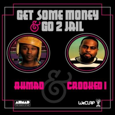 Ahmad- Get Some Money  Go to Jail (Ft. Crooked I) [MP3]