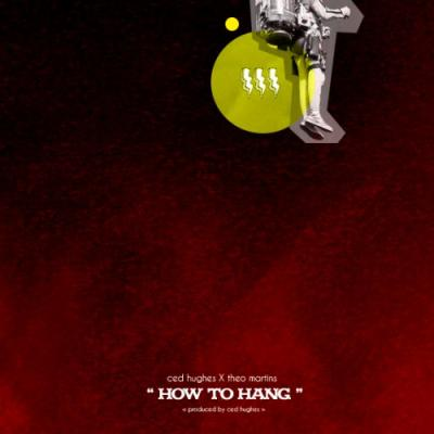 Ced Hughes How To Hang (feat. Theo Martins)