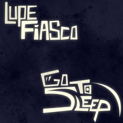Lupe Fiasco- Go To Sleep [CDQ]