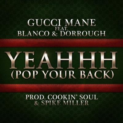 Gucci Mane Ft. Blanco  Dorrough- Yeahhh (Pop Your Back)