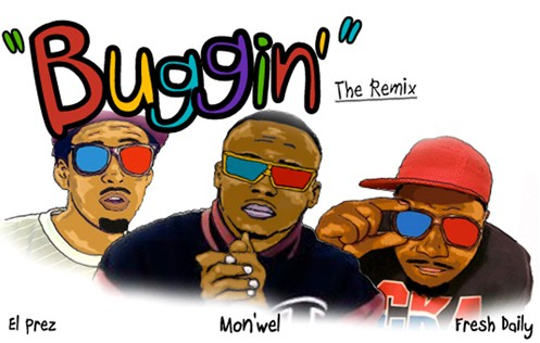 Mon'wel #8211; Buggin (Remix) (ft. Fresh Daily  El Prez)
