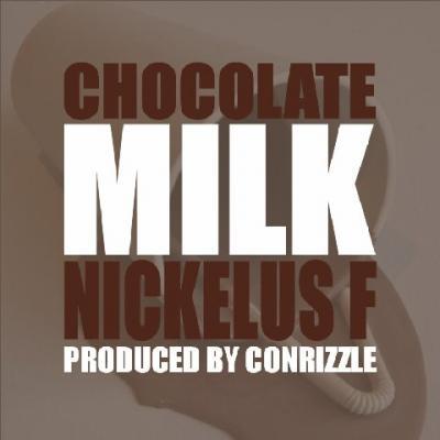 Nickelus F- Chocolate Milk (prod. by Conrizzle)