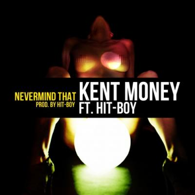 Kent M$NEY ft. Hit-Boy #8211; Nevermind That