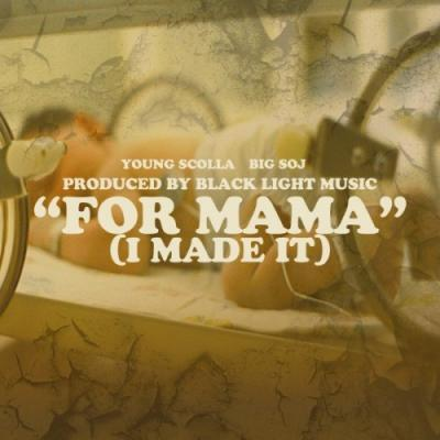 Young Scolla- For Mama (I Made It) (ft. Big Soj)