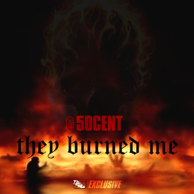 50 Cent- They Burned Me