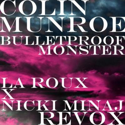 Colin Munroe #8211; Bulletproof Monster (La Roux x Nicki Minaj Revox)
