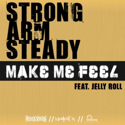 Strong Arm Steady- Make Me Feel (ft. Jelly Roll)