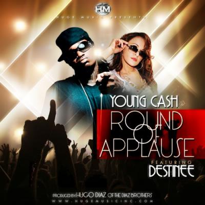 Young Cash- Round Of Applause (Ft. Destinee)