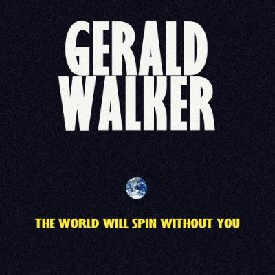 Gerald Walker #8211; The World Will Spin Without You