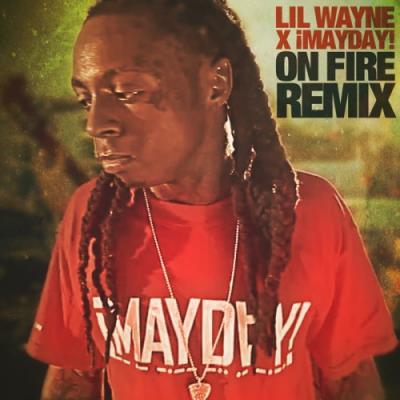 Lil Wayne x iMayday!- On Fire (Remix)