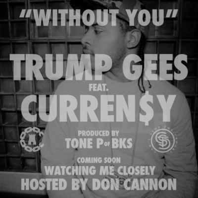 Trump Gees Ft. Currensy- Without You