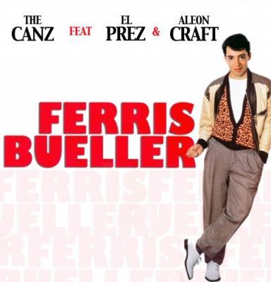 The Canz Ft. El Prez  Aleon Craft- Ferris Bueller