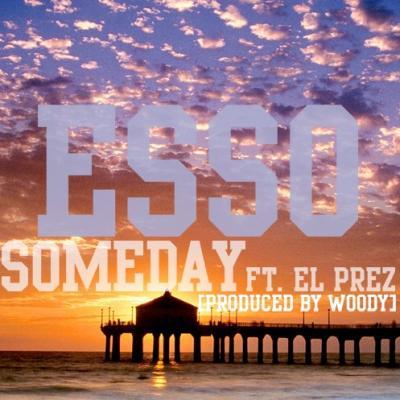 ESSO#8211; Someday (ft. El Prez) (prod. by Woody)