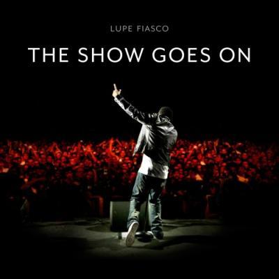 Lupe Fiasco- The Show Goes On (prod. by Kane Beatz)