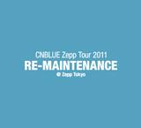 CNBLUE Zepp Tour 2011~RE-MAINTENANCE~@Zepp Tokyo [DVD]