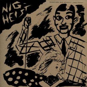 NIG HEIST『Nig Heist』