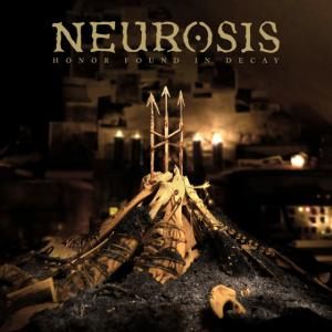 NEUROSIS『Honor Found In Decay