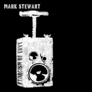 Mark Stewart『Exorcism Of Envy』