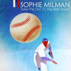 Sophie Milman(Take Me Out to the Ball Game)