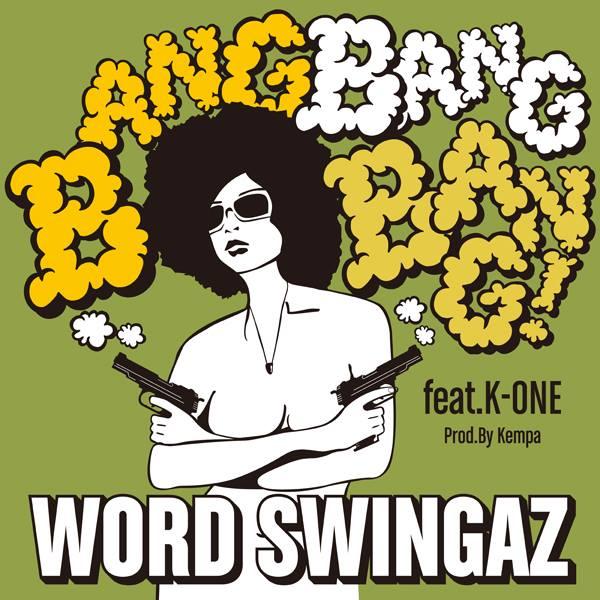 Word Swingaz - Bang Bang Bang Ft.K-ONE