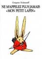 NE MAPPLEZ PLUS JAMAIS ≪MON PETIT LAPIN≫